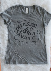 Courage Dear Heart T-Shirt | SpiritMAMA Blog
